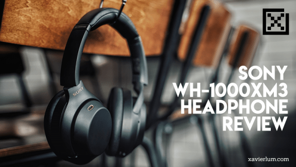 Sony WH-1000XM3 Noise Cancelling Headphone Review